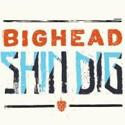 bighead-shindig